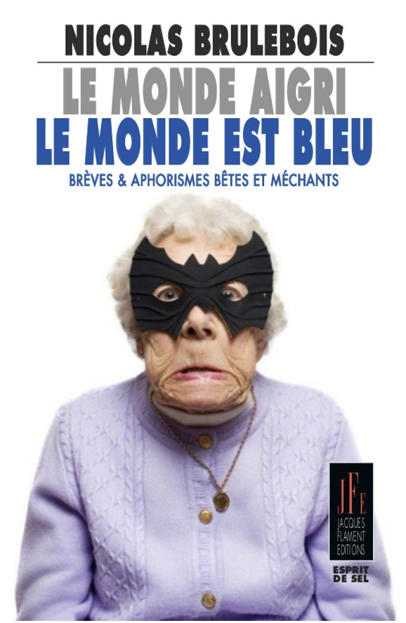 Le monde aigri, le monde est bleu par Nicolas Brulebois